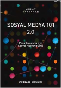 Sosyal Medya 101 2.0; Pazarlamacılar İçin Sosyal Medyaya Giriş