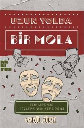 Uzun Yolda Bir Mola; Türkiye'de Tiyatronun Serüveni