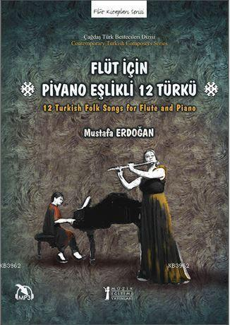 Flüt İçin Piyano Eşlikli 12 Türkü; 12 Turkish Folk Songs for Flute and Piano