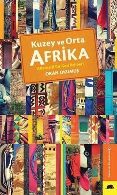 Kuzey ve Orta Afrika; Alternatif Bir Gezi Rehberi