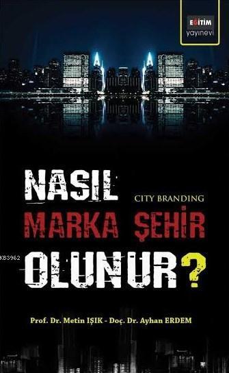 Nasıl Marka Şehir Olunur?; City Branding