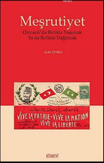Meşrutiyet; Osmanlıda Birlikte Yaşamak  Ya da Birlikte Dağılmak