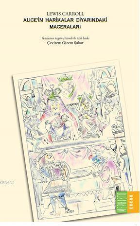 Alice'in Harikalar Diyarındaki Maceraları; Yenilenen Özgün Çizimlerle Özel Baskı