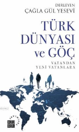 Türk Dünyası ve Göç Vatandan Yeni Vatanlara