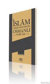 İslâm Medeniyetinin Osmanlı Yorumu