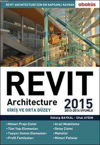 Revit Architecture 2015 (2013-2014 Uyumlu); Giriş ve Orta Düzey