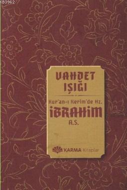 Vahdet Işığı Kuran-ı Kerimde Hz. İbrahim a.s.