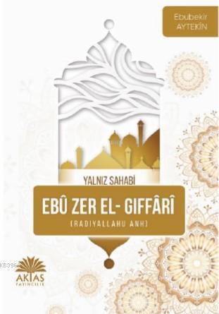 Ebu Zer El Gıffari - Yalnız Sahabi