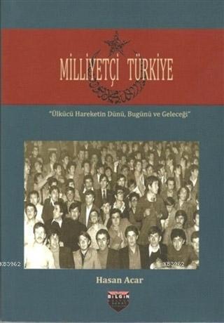 Milliyetçi Türkiye; Ülkücü Hareketin Dünü, Bugünü ve Geleceği