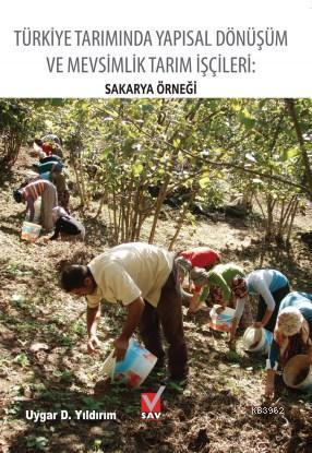 Türkiye Tarımında Yapısal Dönüşüm  ve Mevsimlik Tarım İşçileri; Sakarya Örneği