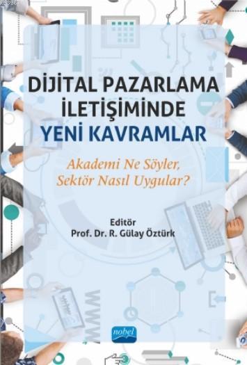 Dijital Pazarlama İletişiminde Yeni Kavramlar; Akademi Ne Söyler, Sektör Nasıl Uygular?