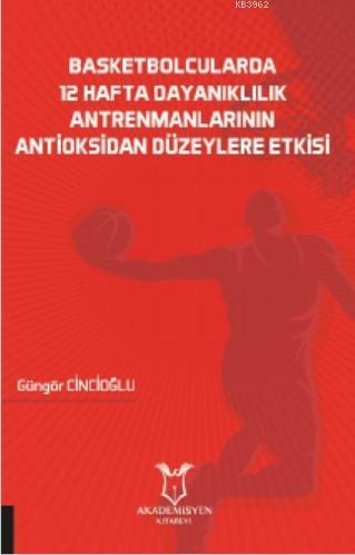 Basketbolcularda 12 Hafta Dayanıklılık Antrenmanlarının Antioksidan Düzeylere Etkisi