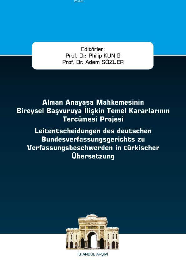 Alman Anayasa Mahkemesinin Bireysel Başvuruya İlişkin Temel Kararlarının Tercümesi Projesi; İstanbul Ceza Hukuku ve Kriminoloji Arşivi Yayın No: 40