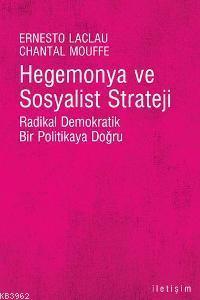Hegemonya ve Sosyalist Strateji; Radikal Demokratik Bir Politikaya Doğru