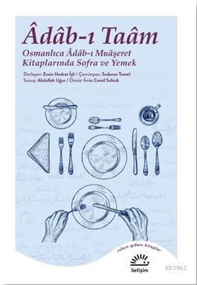 Adab-ı Taam; Osmanlıca Adab-ı Muaşeret Kitaplarında Sofra ve Yemek