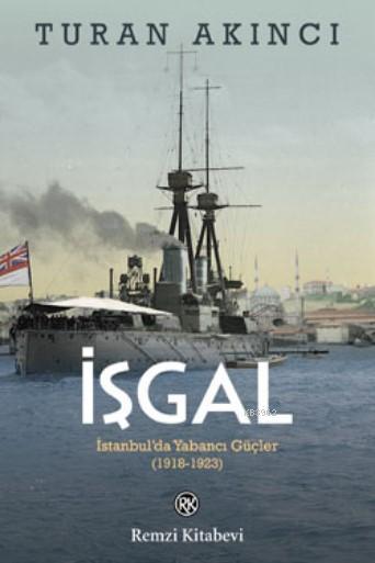 İşgal; İstanbul'da Yabancı Güçler 1918 - 1923