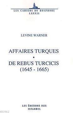 Affaıres Turques De Rebus Turcıcıs (1645 - 1665) Traduites Du Latin Études Et notes par j.-l. Mattei