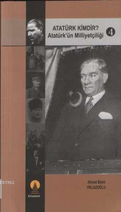 Atatürk Kimdir? 4; Atatürk´ün Milliyetçiliği