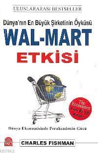 Wal-mart Etkisi; Dünya'nın En Büyük Şirketinin Öyküsü