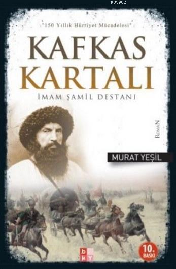 Kafkas Kartalı İmam Şamil Destanı; 150 Yıllık Hürriyet Mücadelesi