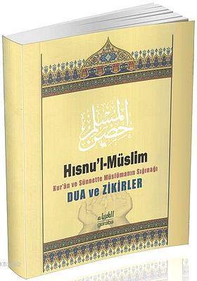 Hısnu'l- Müslim; Kur'an ve Sünnete Müslümanın Sığınağı Dua ve Zikirler