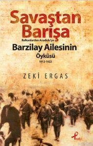 Savaştan Barışa - Balkanlardan Anadolu'ya Barzilay Ailesinin Öyküsü (1912 - 1922)