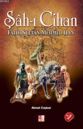 Şâh-ı Cihan; Fatih Sultan Mehmed Han