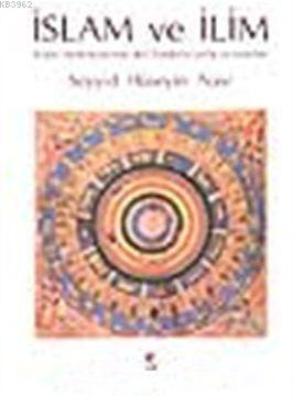 İslam ve İlim; İslam ve İlim İslam Medeniyetinde Akli İlimlerin Tarihi ve Esasları (Ciltli)