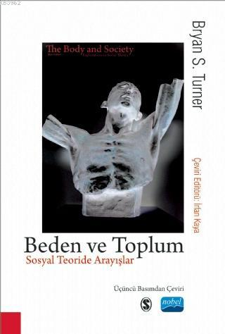 Beden ve Toplum - Sosyal Teoride Arayışlar; The - Body -  Explorations in Social Theory