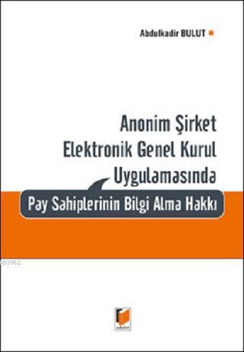 Anonim Şirket Elektronik Genel Kurul Uygulamasında Pay Sahiplerinin Bilgi Alma Hakkı