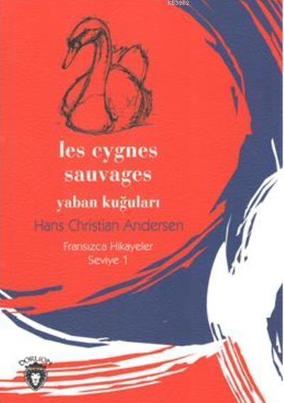 Yaban Kuğuları - Fransızca Hikayeler Seviye 1