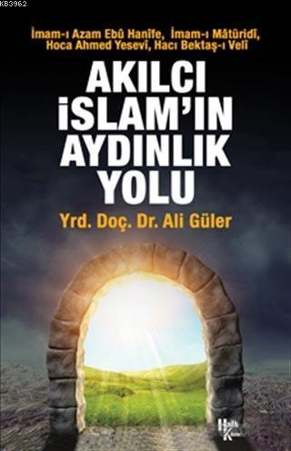 Akılcı İslam'ın Aydınlık Yolu; İmam-ı Azam Ebu Hanife, İmam-ı Matüridi, Hoca Ahmed Yesevi, Hacı Bektaş-ı Veli