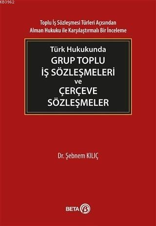 Türk Hukukunda Grup Toplu İş Sözleşmeleri ve Çerçeve Sözleşmeler