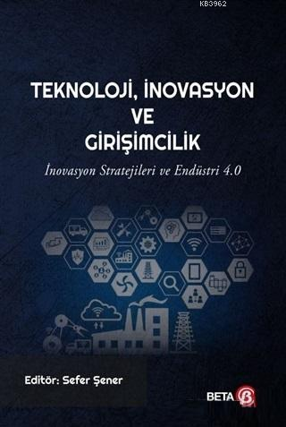 Teknoloji İnovasyon ve Girişimcilik; İnovasyon Stratejileri ve Endüstri 4.0