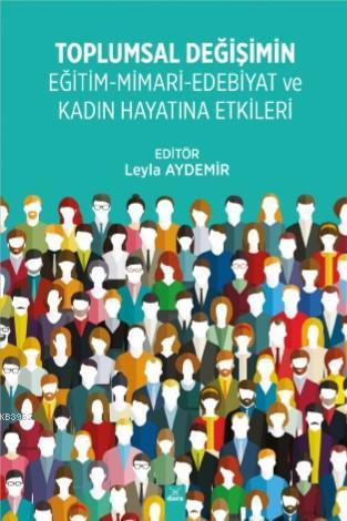 Toplumal Değişimin Eğitim - Mimari - Edebiyat ve Kadın Hayatına Etkileri