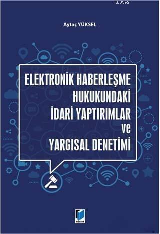 Elektronik Haberleşme Hukukundaki İdari Yaptırımlar ve Yargısal Denetimi