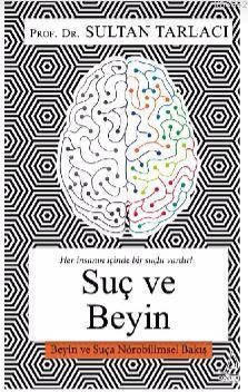 Suç ve Beyin; Beyin ve Suça Nörobilimsel Bakış
