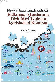 Bölgesel Kalkınmada Aracı Kurumlar Olan Kalkınma Ajanslarının Türk İdari Teşkilatı İçerisindeki Konu