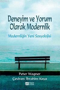 Modernliğin Yeni Sosyolojisi; Deneyim ve Yorum Olarak Modernlik