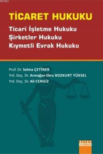 Ticaret Hukuku; Ticari İşletme Hukuku, Şirketler Hukuku, Kıymetli Evrak Hukuku