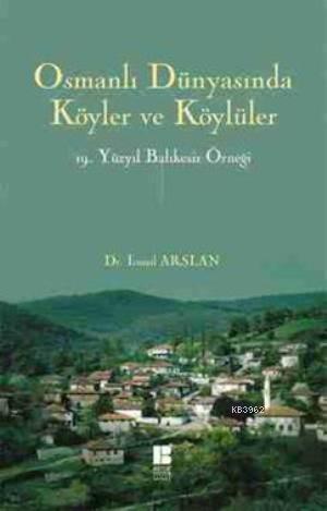 Osmanlı Dünyasında Köyler ve KÖylüler - 19. Yüzyıl Balıkesir Örneği