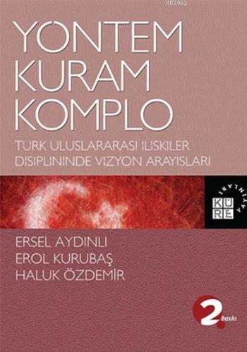Yöntem, Kuram, Komplo; Türk Uluslararası İlişkiler Disiplininde Vizyon Arayışları
