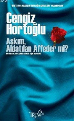 Aşkım, Aldatılan Affeder mi?; Heyecanla Okunacak Bir Aşk Romanı