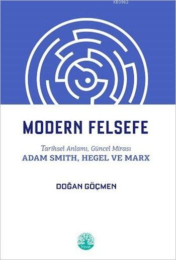 Modern Felsefe; Tarihsel Anlamı, Güncel Mirası, Adam Smith,Hegel ve Marx