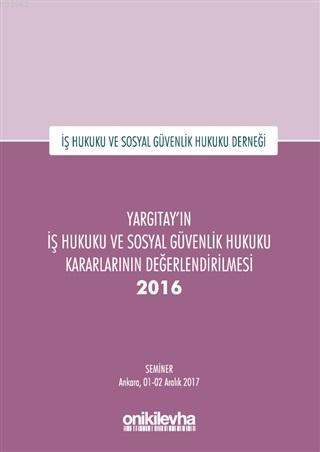 Yargıtay'ın İş Hukuku ve Sosyal Güvenlik Hukuku Kararlarının Değerlendirilmesi Semineri 2016