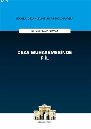 Ceza Muhakemesinde Fiil - İstanbul Ceza Hukuku ve Kriminoloji Arşivi - ön kapakCeza Muhakemesinde F