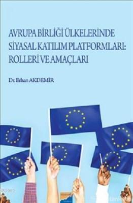 Avrupa Birliği Ülkelerinde Siyasal Katılım Platformları Rolleri ve Amaçları