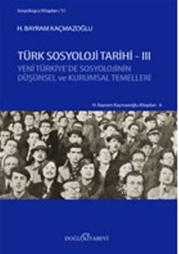 Türk Sosyoloji Tarihi -3; Yeni Türkiye'de Sosyolojinin Düşünsel ve Kurumsal Temelleri