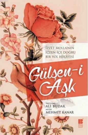 Gülşen-i Aşk - İzzet Molla'nın İçten İçe Doğru Bir Yol Hikayesi