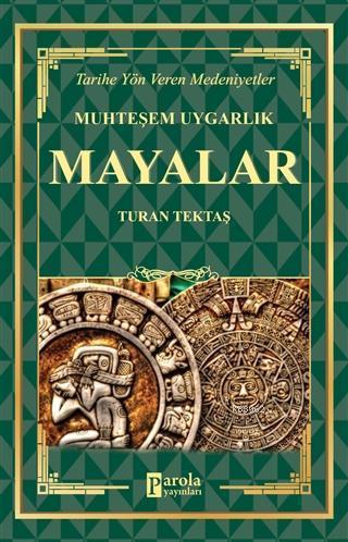 Mayalar - Muhteşem Uygarlık Tarihe Yön Veren Medeniyetler